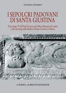 Sepolcri padovani di Santa Giustina. Il sarcofago 75-1879 del Victoria and Albert Museum di Londra