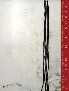 Impronte di materia. Venturino Venturi: matrici monotipi, disegni e sculture dal 1948 al 1986