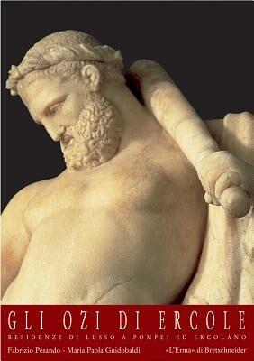 Gli ozi di Ercole. Residenze di lusso a Pompei ed Ercolano