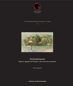 Archeobotanica. Reprti vegetali da Pompei a dal territorio vesuviano