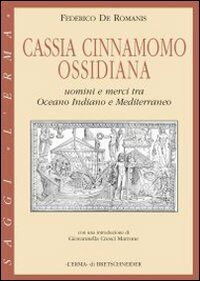Cassia, cinnamomo, ossidiana. Uomini e merci tra Oceano Indiano e Mediterraneo