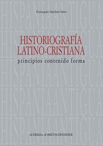 Historiografia latino-cristiana. Principios, contenido, forma