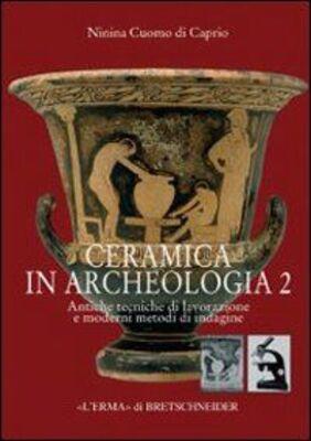 Ceramica in archeologia. Vol. 2: Antiche tecniche di lavorazione e moderni metodi di indagine.
