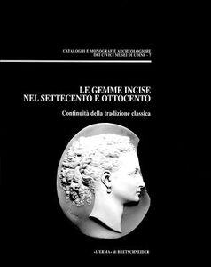 Le gemme incise nel Settecento e Ottocento. Continuità della tradizione classica. Atti del convegno di Udine, 26 settembre 1998