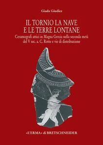 Il tornio, la nave e le terre lontane. Ceramografici attici in Magna Grecia nella seconda metà del V secolo a. C. Rotte e vie di distribuzione