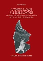 Il tornio, la nave e le terre lontane. Ceramografici attici in Magna Grecia nella seconda meta del V secolo a. C. Rotte e vie di distribuzione