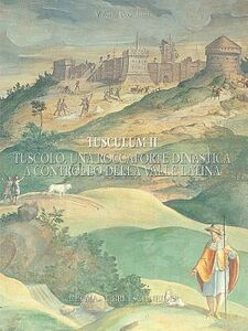 Tusculum. Vol. 2: Tuscolo: una roccaforte dinastica a controllo della valle latina. Fonti storiche e dati archeologici.