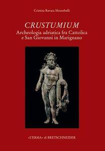 Crustumium. Archeologia adriatica fra Cattolica e San Giovanni in Marignano