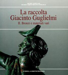 La raccolta Giacinto Guglielmi. Vol. 2: Bronzi e materiali vari.