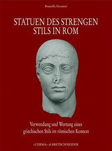 Statuen des Strengen Stils in Rom. Verwendung und Wetung eines Griechischen Stils in roemischen Kontext