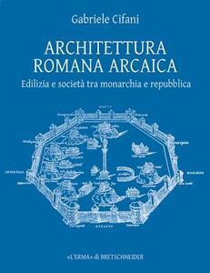 Architettura romana antica. Edilizia e società tra monarchia e Repubblica