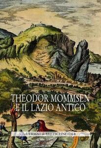 Theodor Mommsen e il Lazio antico. Giornata di studi in memoria dell'illustre storico, epigrafista e giurista