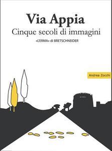 Via Appia. Cinque secoli di immagini. Un racconto da Porta San Sebastiano al IX miglio