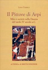 Il Pittore di Arpi. Mito e societa nella Daunia del tardo IV secolo a.C.