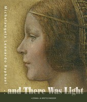 And there was light. Michelangelo, Leonardo, Raphael. The Masters of the Renaissance, seen in a new light