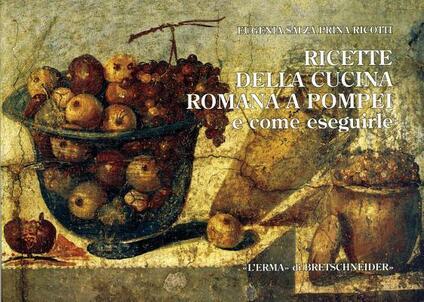 Ricette della cucina romana a Pompei e come eseguirle - Eugenia Salza Prina Ricotti - copertina