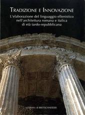 Tradizione e innovazione. L'elaborazione del linguaggio ellenistico nell'architettura romana e italica di eta tardo repubblicana