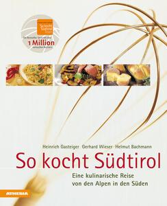 So kocht Südtirol. Eine kulinarische Reise von den Alpen in den Süden