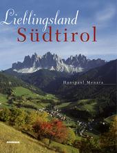Lieblingsland Sudtirol. Wanderungen durch die Natur und Kulturlandschaft