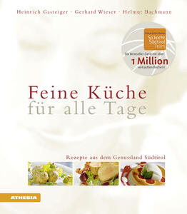 Feine Küche für alle Tage. Rezepte aus dem Genussland Südtirol