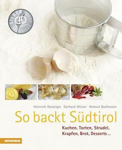 So backt Südtirol. Kuchen, Torten, Strudel, Krapfen, Brot, Desserts...