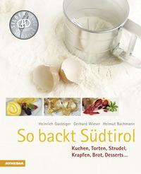 So backt Südtirol. Kuchen, Torten, Strudel, Krapfen, Brot, Desserts... - Gasteiger Heinrich Wieser Gerhard Bachmann Helmut - wuz.it