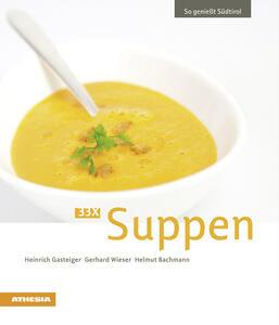 So genießt Südtirol. 33x Suppen
