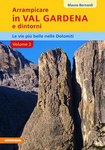 Libro Arrampicare in val Gardena e dintorni. Le vie più belle delle Dolomiti. Vol. 2 Mauro Bernardi