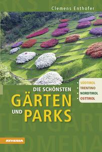 Die schönsten Gärten und Parks Südtirol, Trentino, Nordtirol, Osttirol