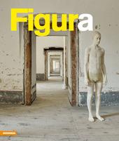 Figura. Una storia della scultura in Alto Adige, Tirolo e Trentino dopo il 1945. Catalogo della mostra