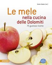 Le mele nella cucina delle Dolomiti. 75 gustose ricette