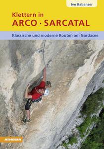 Kletten in Arco Sarcatal. Klassische und moderne routen am gardasee