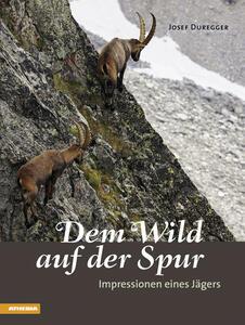 Dem Wild auf der Spur. Impressionen eines Jägers