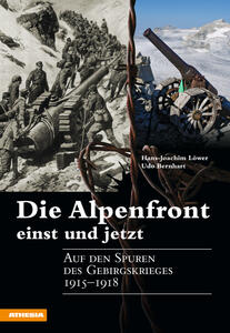 Die Alpenfront einst und jetzt Auf den Spuren des Gebirgskrieges 1915-1918
