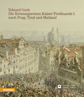 Eduard Gurk. I viaggi dell'imperatore Ferdinando I a Praga e a Milano attraverso il Tirolo. Ediz. tedesca