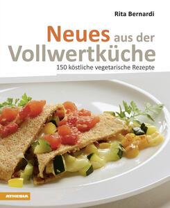 Neues aus der Vollwertküche. 150 köstliche vegetarische Rezepte