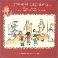 Alice nei musei delle meraviglie. Scopri con me l'arte classica nei musei vaticani - Putini Elisabetta Baccani Costanza - wuz.it