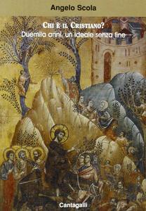Chi è il cristiano? Duemila anni un ideale senza fine