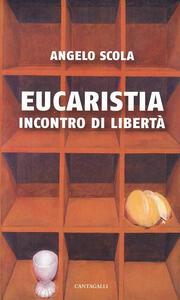 Eucaristia. Incontro di libertà