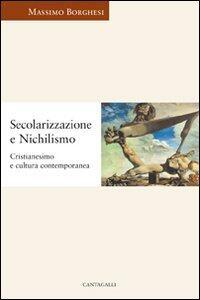 Secolarizzazione e nichilismo. Cristianesimo e cultura contemporanea