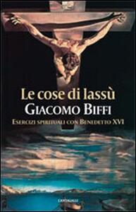 Le cose di lassù. Esercizi spirituali con Benedetto XVI