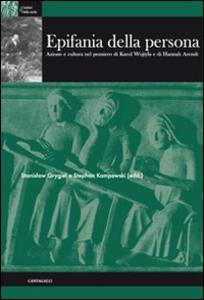 Libro Epifania della persona. Azione e cultura nel pensiero di Karol Wojtyla e di Hannah Arendt