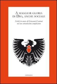 A maggior gloria di Dio, anche sociale. Scritti in onore di Giovanni Cantoni nel suo settantesimo compleanno - copertina