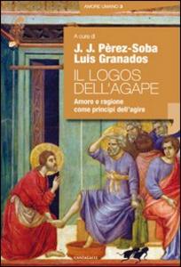 Libro Il logos dell'agape. Amore e ragione come principi dell'agire