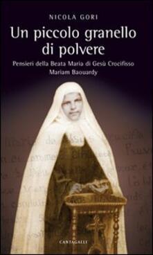 Un piccolo granello di polvere. Pensieri della beata Maria di Gesù Crocifisso (Maria Baouardy)