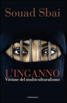 L' inganno. Vittime del multiculturalismo - Souad Sbai - copertina