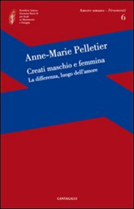 Creati maschio e femmina. La differenza, luogo dell'amore - Anne-Marie Pelletier - copertina