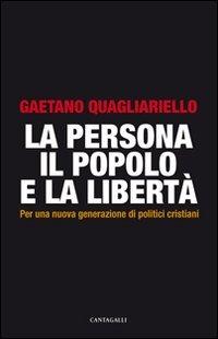 La La persona, il popolo e la libertà. Per una nuova generazione di politici cristiani - Quagliariello Gaetano - wuz.it