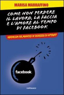 Come non perdere il lavoro, la faccia e l'amore al tempo di Facebook. Vademecum per muoversi in sicurezza su internet - Marisa Marraffino - copertina