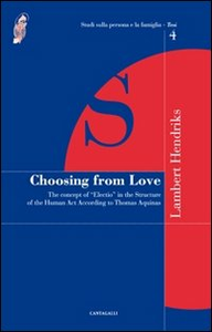 Libro Choosing from love. The concept of «election» in the structure of the human act according to Thomas Aquinas Lambert Hendriks